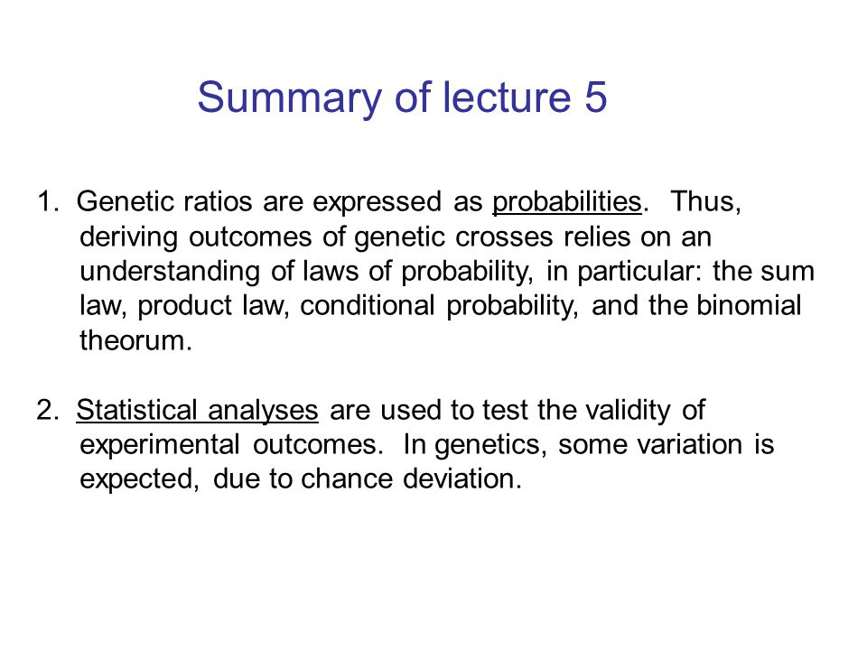 Summary of lecture 5 1.Genetic ratios are expressed as probabilities.