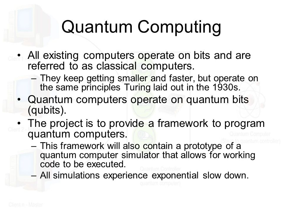 Quantum Computing All existing computers operate on bits and are referred to as classical computers.