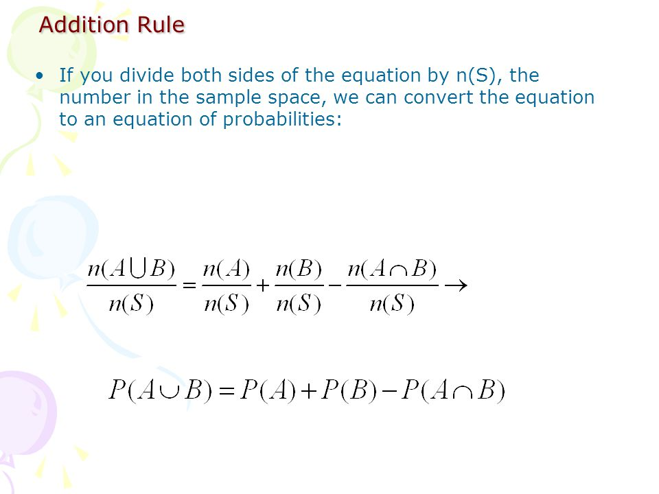 Addition Rule If you divide both sides of the equation by n(S), the number in the sample space, we can convert the equation to an equation of probabil