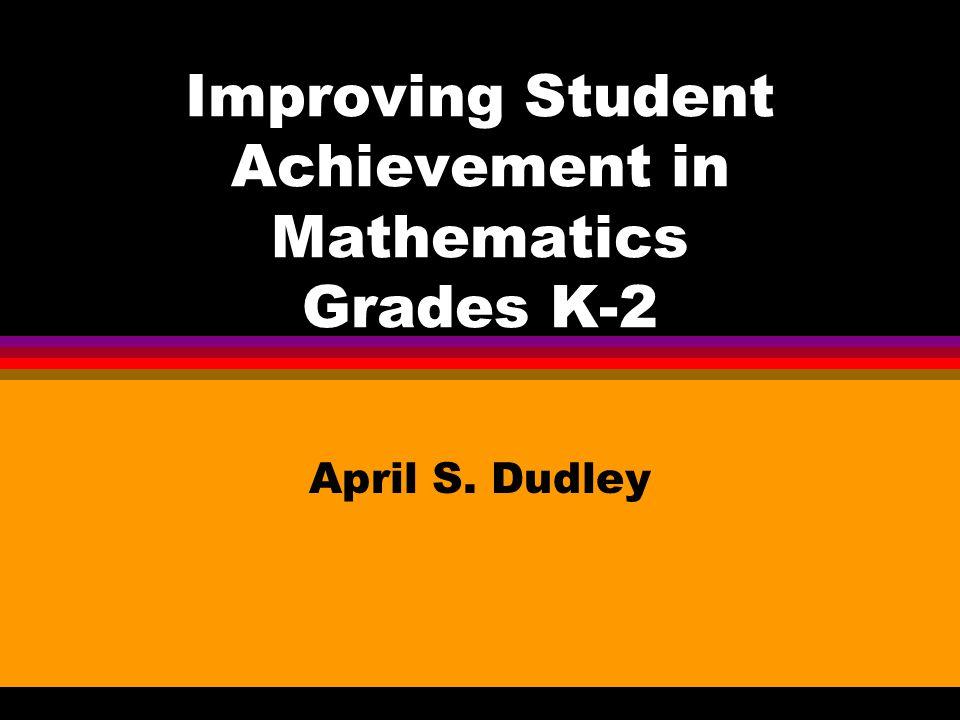 Improving Student Achievement in Mathematics Grades K-2 April S. Dudley