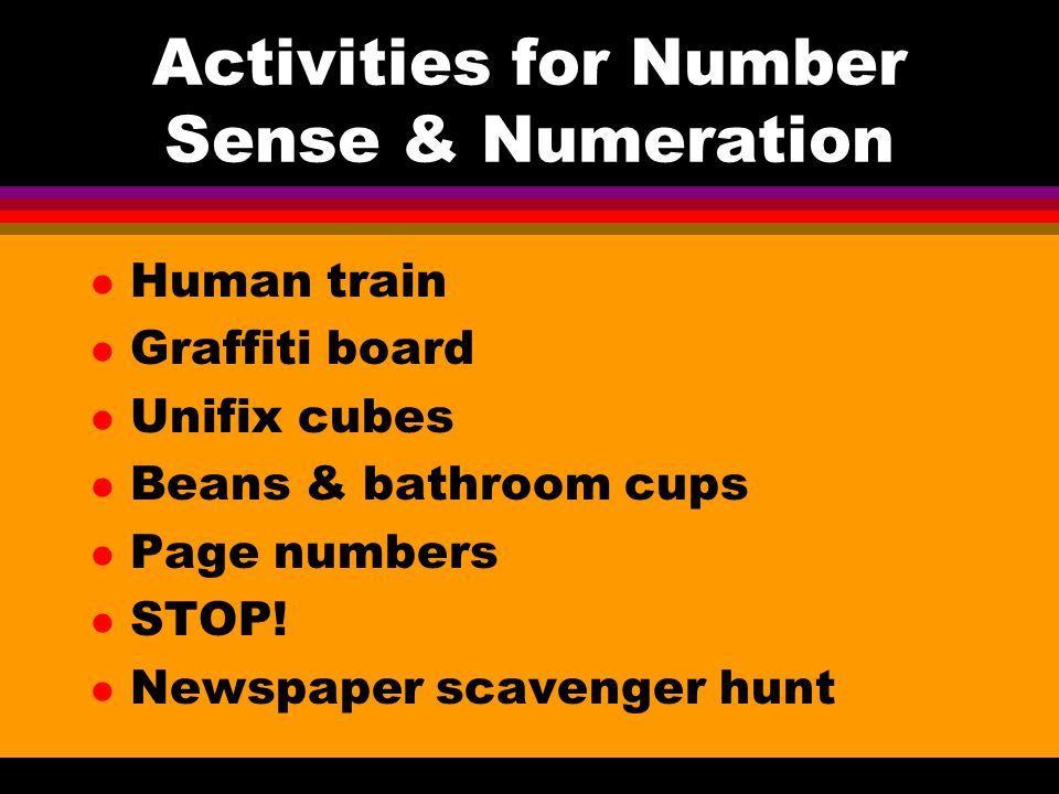 Activities for Number Sense & Numeration l Human train l Graffiti board l Unifix cubes l Beans & bathroom cups l Page numbers l STOP.
