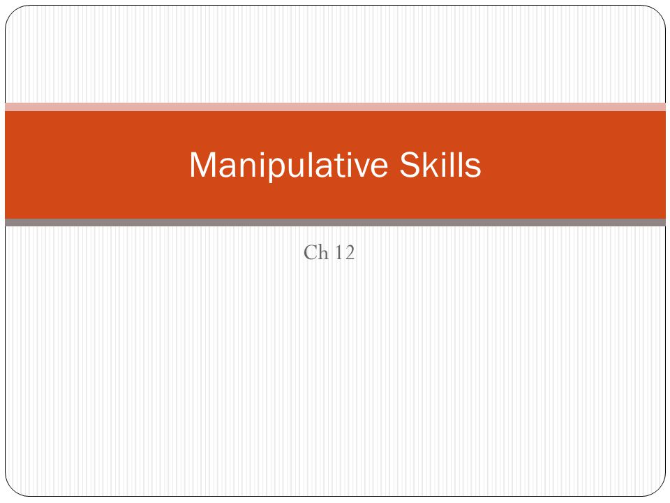 Ch 12 Manipulative Skills