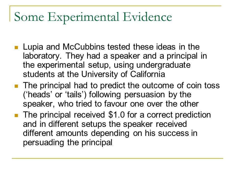 Some Experimental Evidence Lupia and McCubbins tested these ideas in the laboratory.
