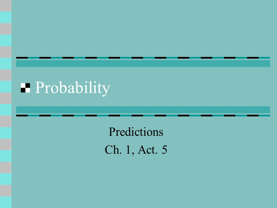 Probability Predictions Ch. 1, Act. 5