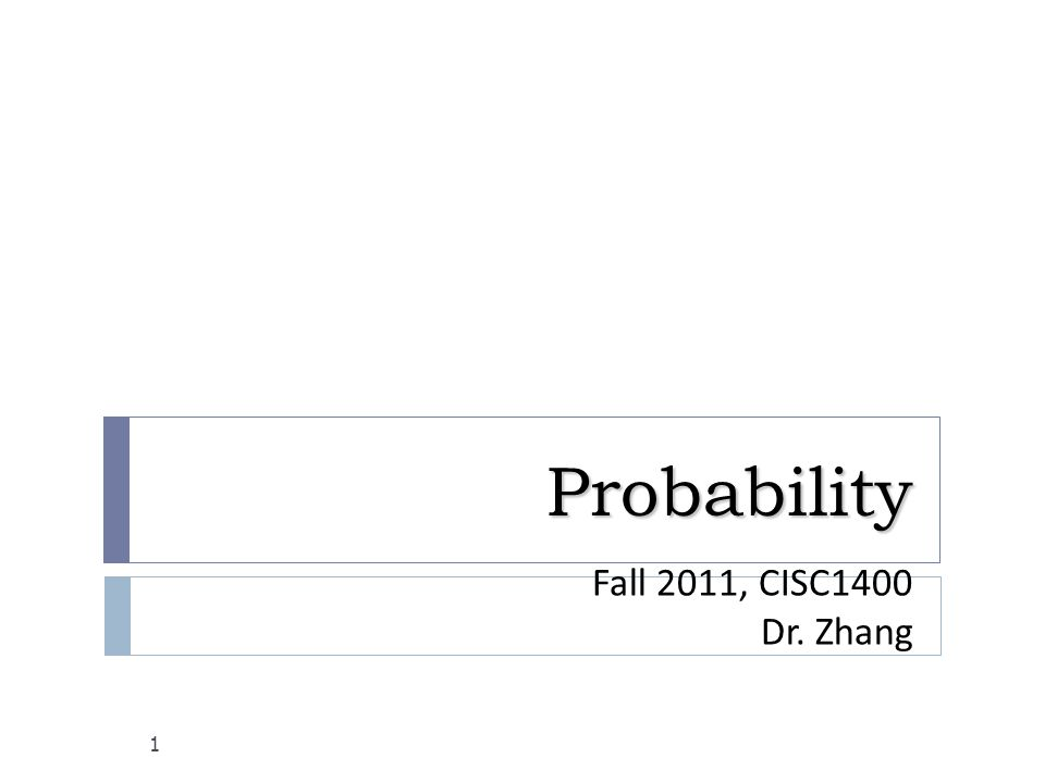 Probability 1 Fall 2011, CISC1400 Dr. Zhang