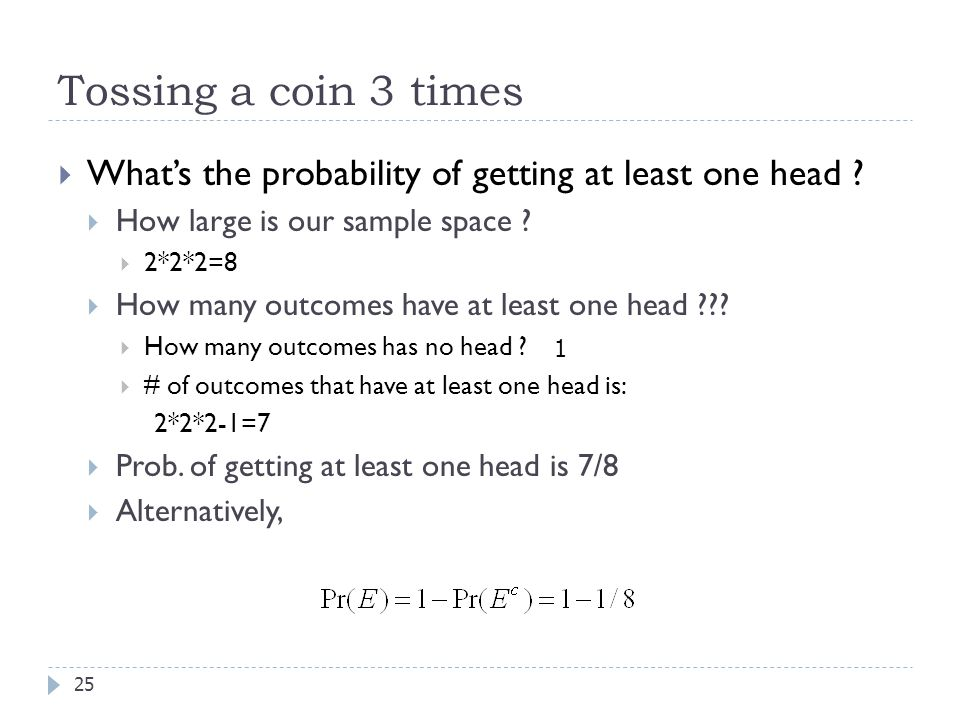 Tossing a coin 3 times 25  What's the probability of getting at least one head .