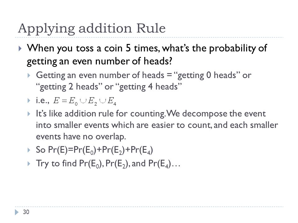 Applying addition Rule  When you toss a coin 5 times, what's the probability of getting an even number of heads.