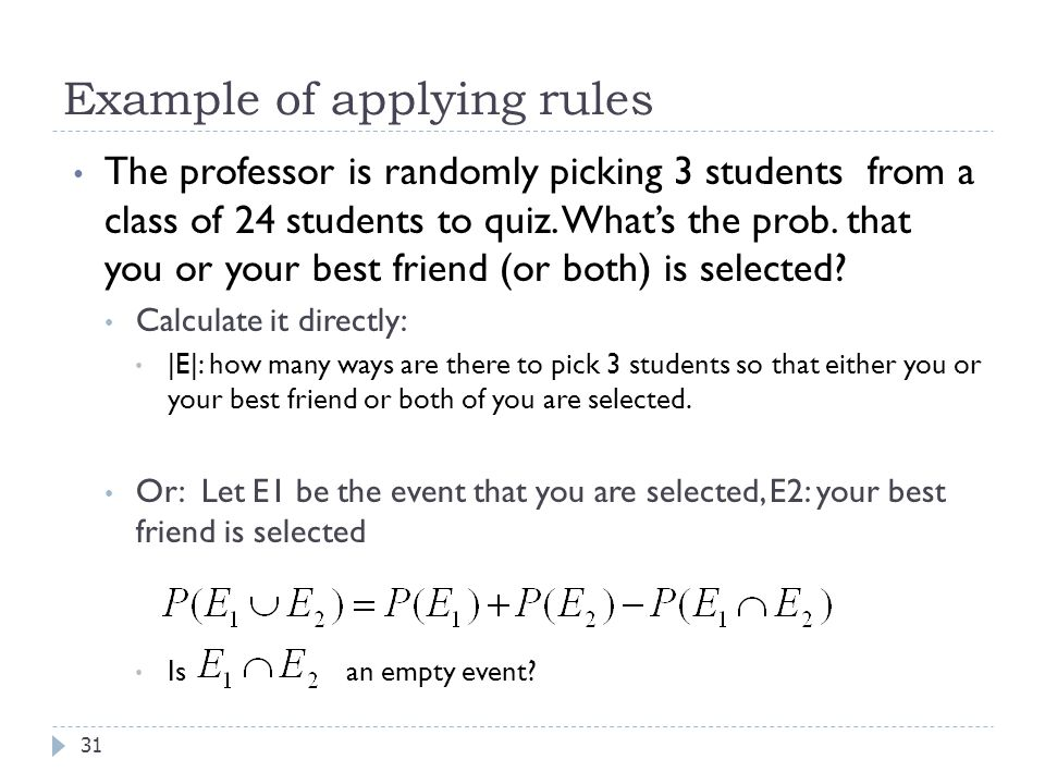 Example of applying rules 31 The professor is randomly picking 3 students from a class of 24 students to quiz.