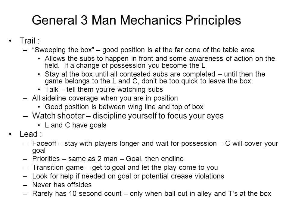 General 3 Man Mechanics Principles Trail : – Sweeping the box – good position is at the far cone of the table area Allows the subs to happen in front and some awareness of action on the field.