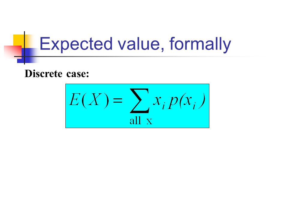 Expected value, formally Discrete case: