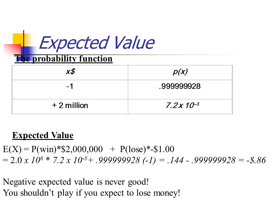 Expected Value If you play the lottery every week for 10 years, what are your expected winnings or losses.