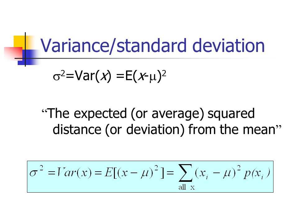 Variance/standard deviation  2 =Var(x) =E(x-  ) 2 The expected (or average) squared distance (or deviation) from the mean