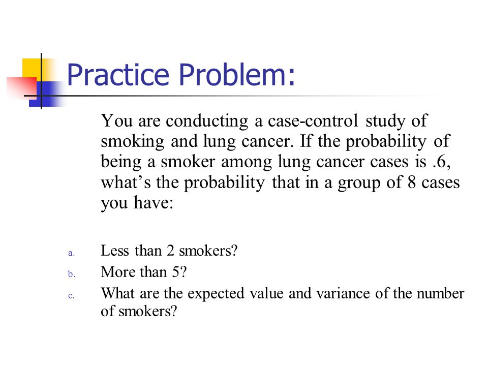 Practice Problem: You are conducting a case-control study of smoking and lung cancer.