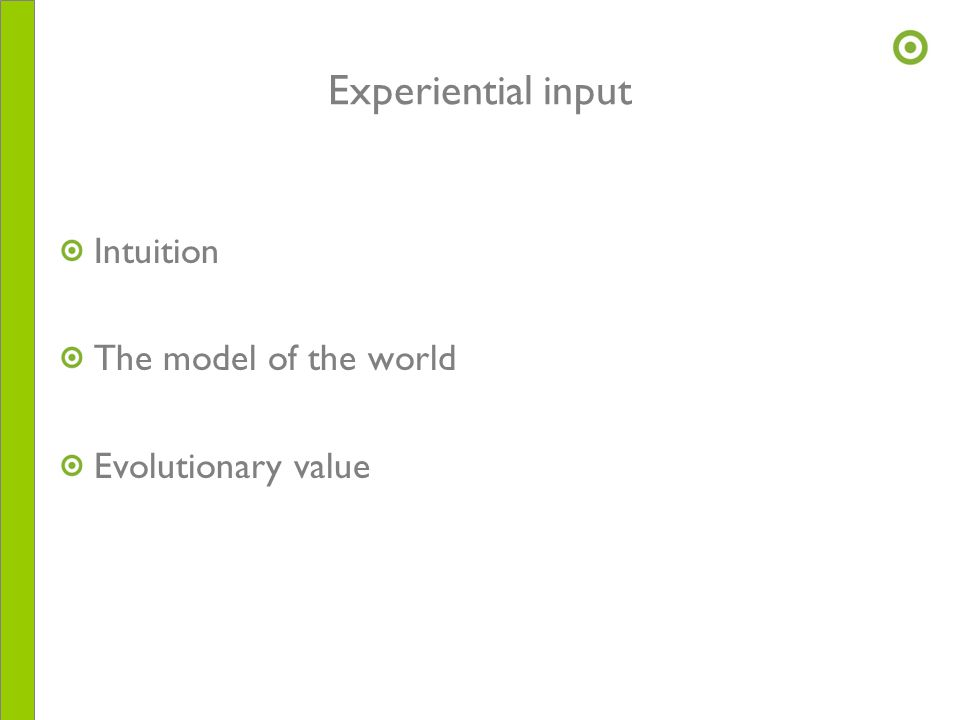 Experiential input Intuition The model of the world Evolutionary value