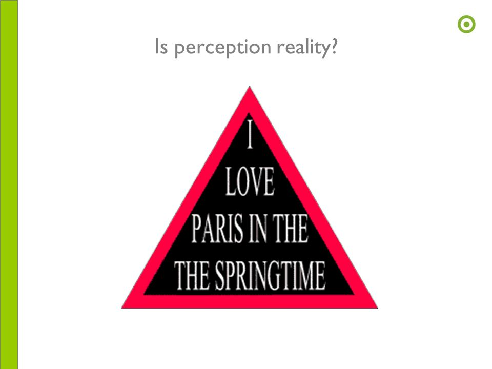 Is perception reality?