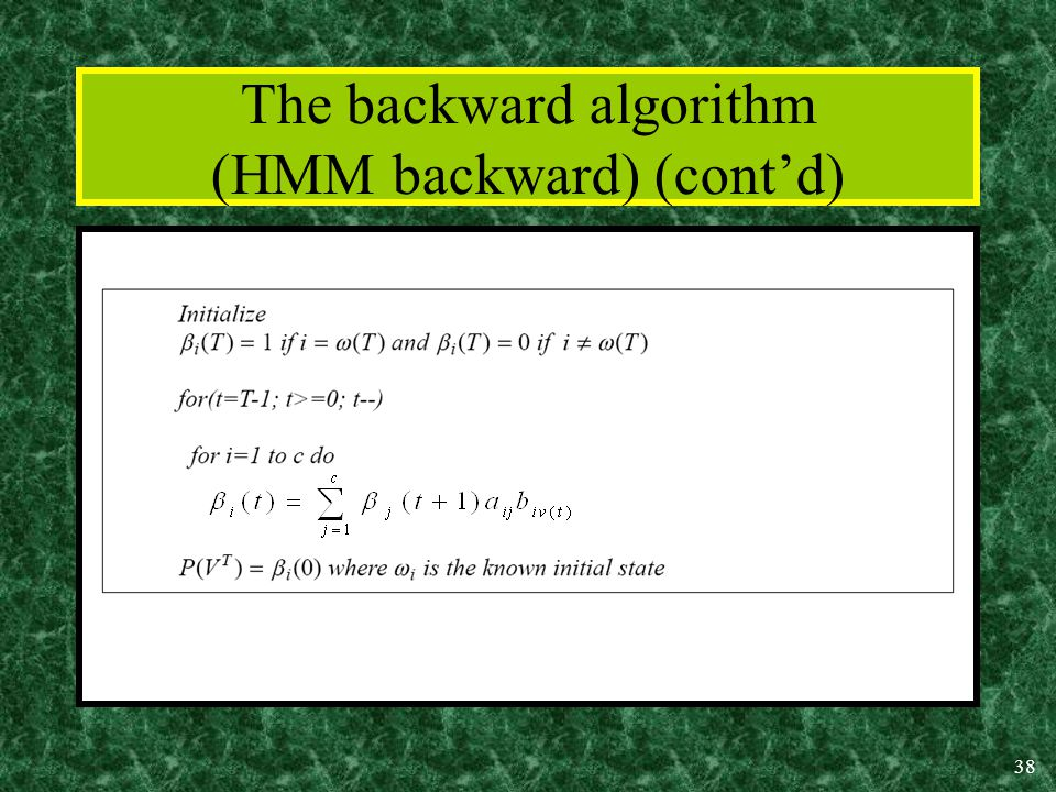 38 The backward algorithm (HMM backward) (cont'd)