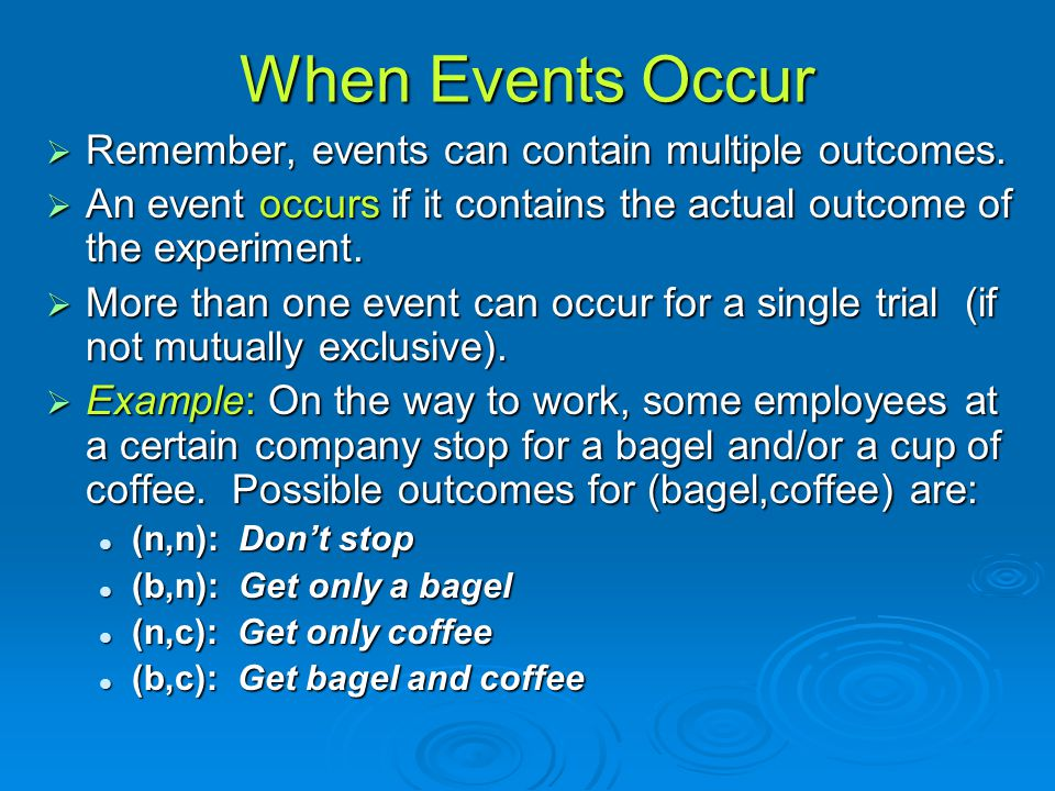 When Events Occur  Remember, events can contain multiple outcomes.