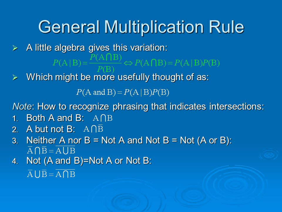 General Multiplication Rule  A little algebra gives this variation:  Which might be more usefully thought of as: Note: How to recognize phrasing that indicates intersections: 1.