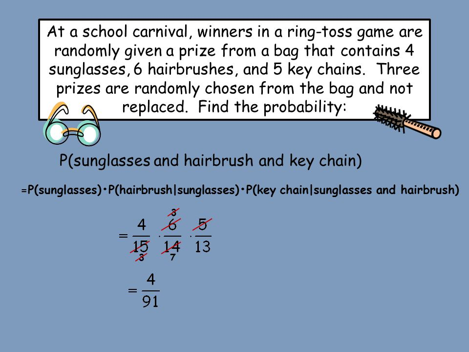 At a school carnival, winners in a ring-toss game are randomly given a prize from a bag that contains 4 sunglasses, 6 hairbrushes, and 5 key chains. T