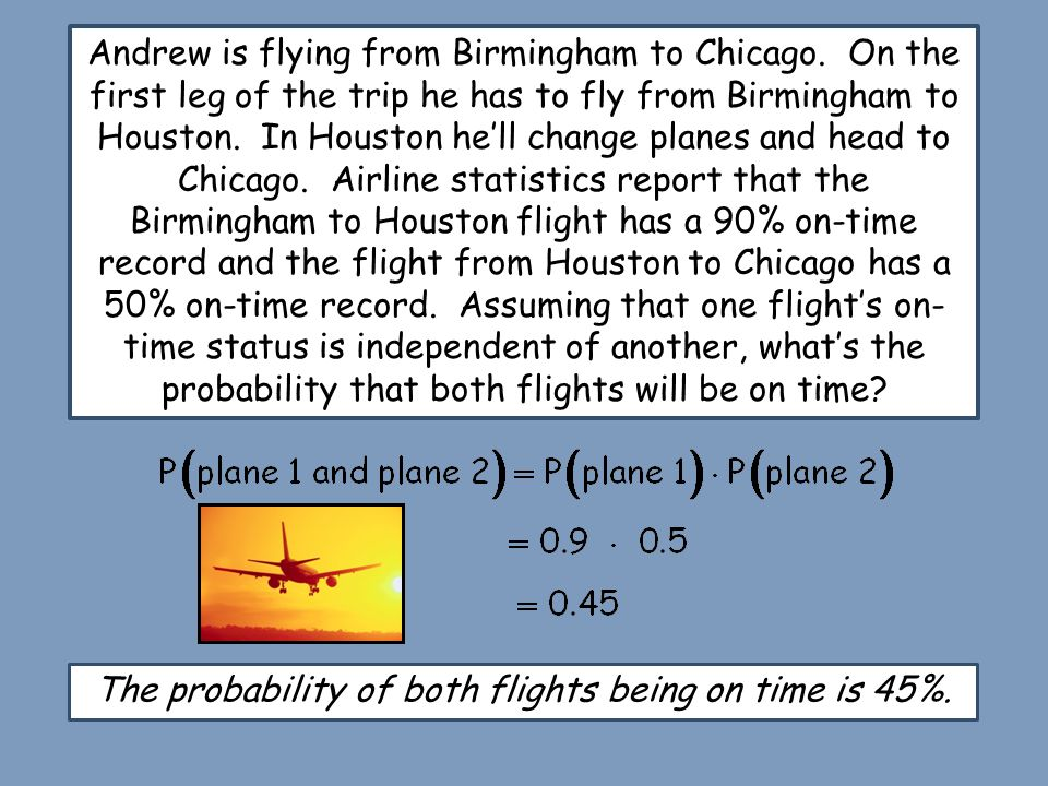 Andrew is flying from Birmingham to Chicago. On the first leg of the trip he has to fly from Birmingham to Houston. In Houston he'll change planes and