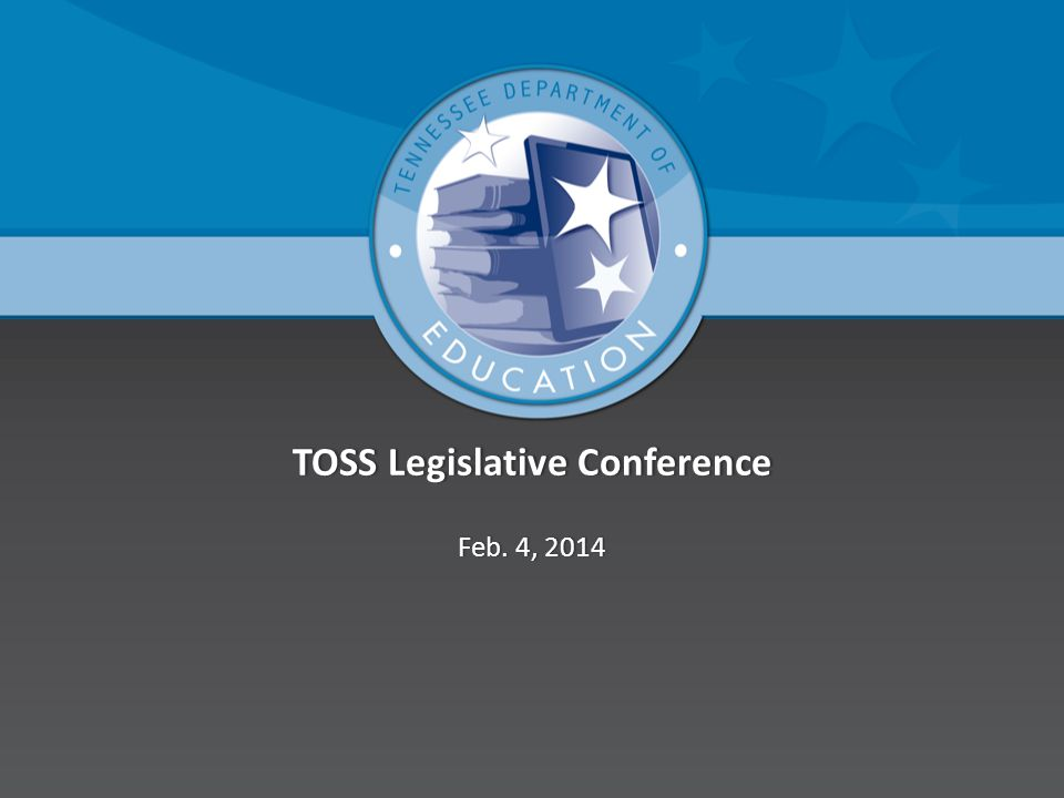 TOSS Legislative ConferenceTOSS Legislative Conference Feb. 4, 2014Feb. 4, 2014