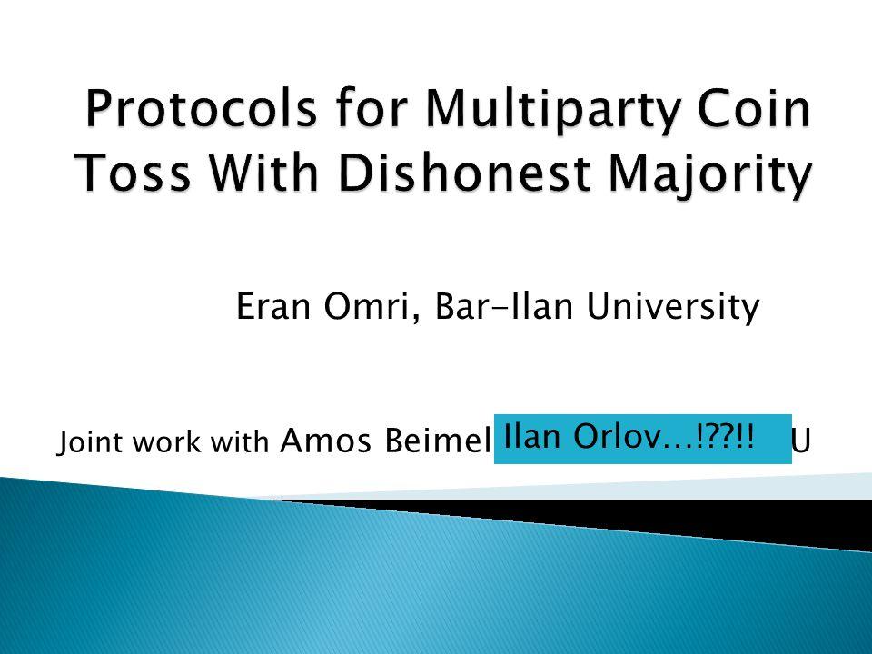 Eran Omri, Bar-Ilan University Joint work with Amos Beimel and Ilan Orlov, BGU Ilan Orlov…! !!