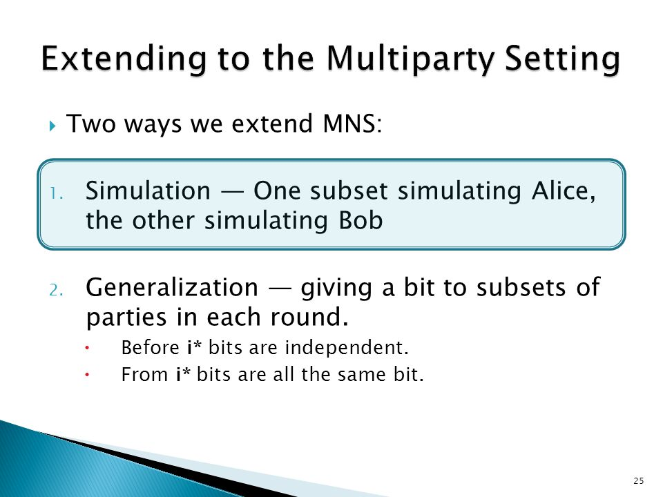  Two ways we extend MNS: 1. Simulation — One subset simulating Alice, the other simulating Bob 2.