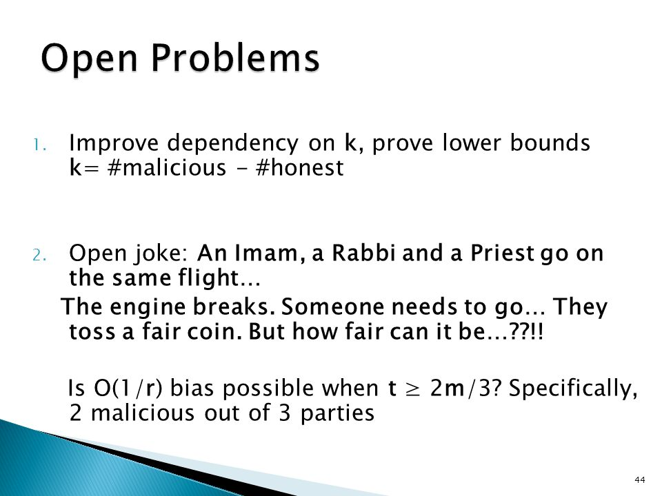 1. Improve dependency on k, prove lower bounds k= #malicious - #honest 2.