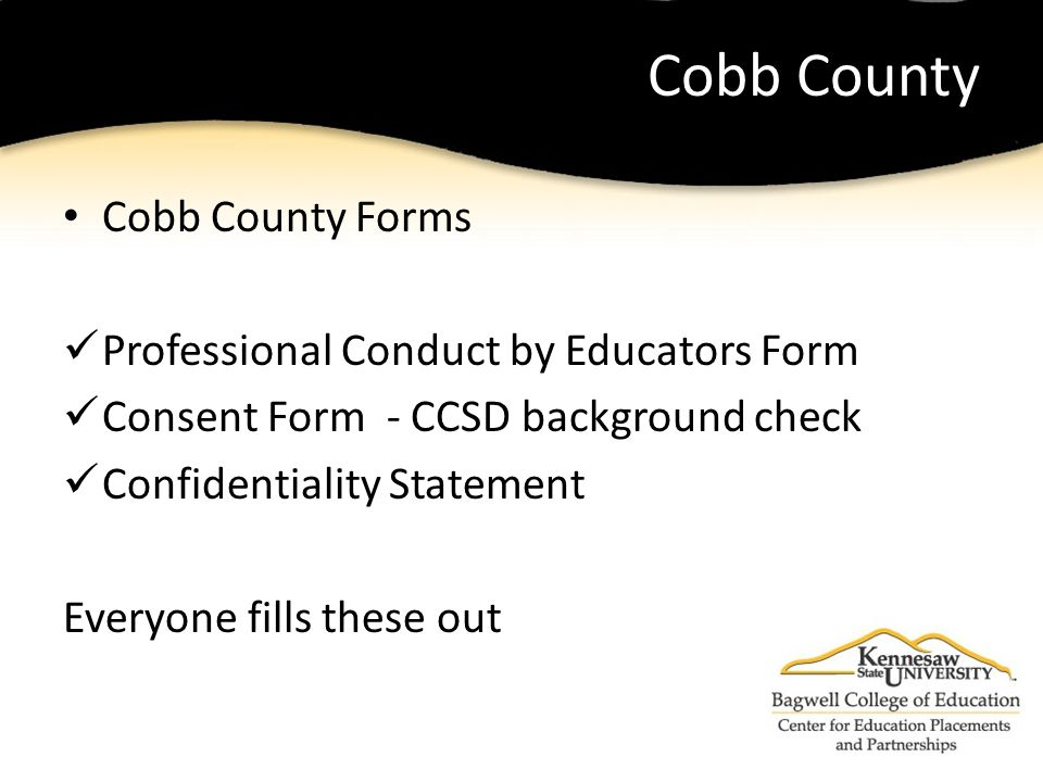 Cobb County Cobb County Forms Professional Conduct by Educators Form Consent Form - CCSD background check Confidentiality Statement Everyone fills these out