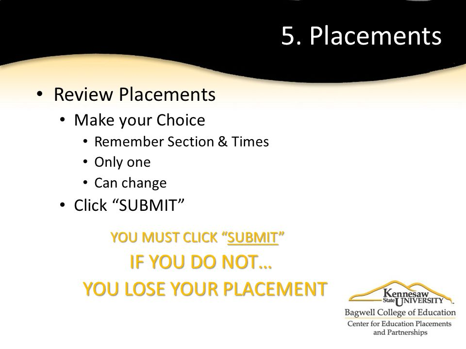 """5. Placements Review Placements Make your Choice Remember Section & Times Only one Can change Click """"SUBMIT"""" YOU MUST CLICK """"SUBMIT"""" YOU MUST CLICK """"S"""