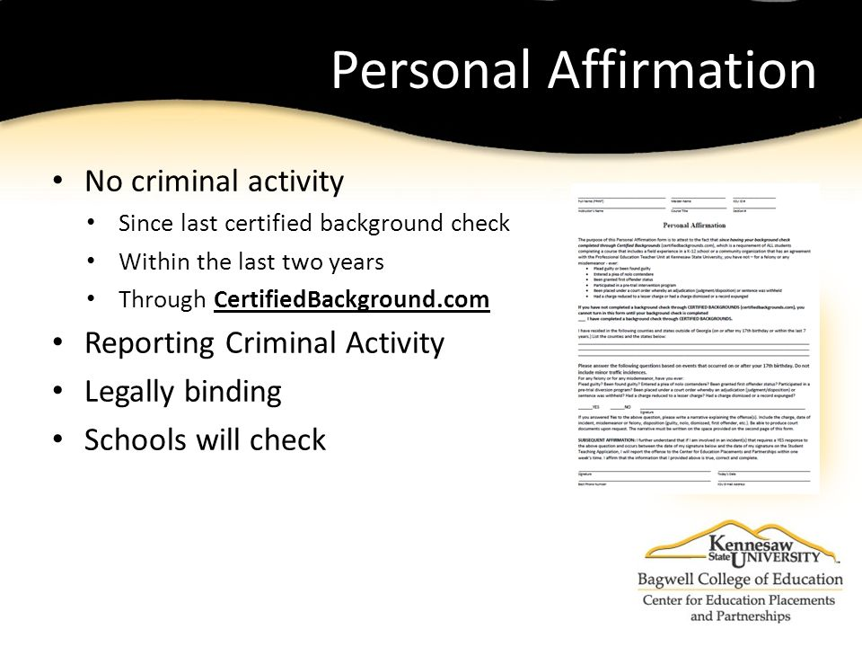 Personal Affirmation No criminal activity Since last certified background check Within the last two years Through CertifiedBackground.com Reporting Criminal Activity Legally binding Schools will check