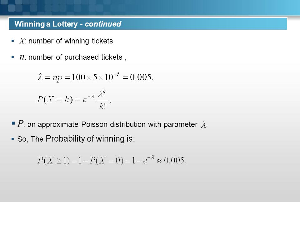  X : number of winning tickets  n : number of purchased tickets,  P : an approximate Poisson distribution with parameter  So, The Probability of w