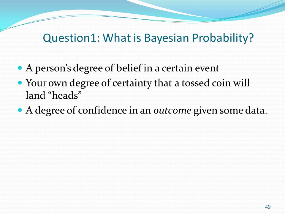 Question1: What is Bayesian Probability.