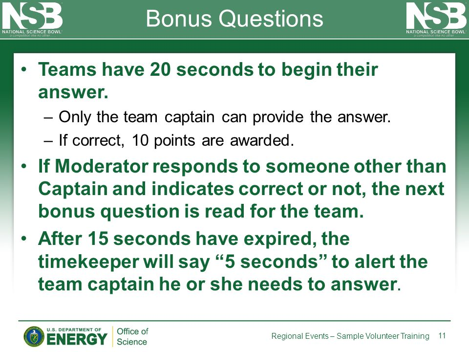 Bonus Questions Teams have 20 seconds to begin their answer. –Only the team captain can provide the answer. –If correct, 10 points are awarded. If Mod