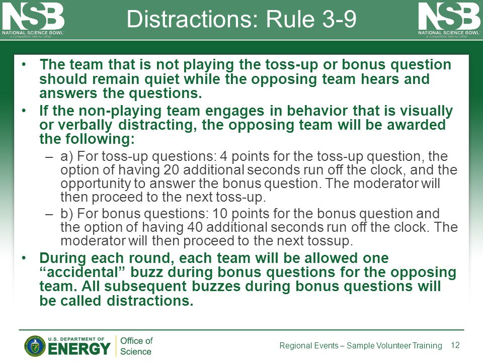 Distractions: Rule 3-9 The team that is not playing the toss-up or bonus question should remain quiet while the opposing team hears and answers the qu