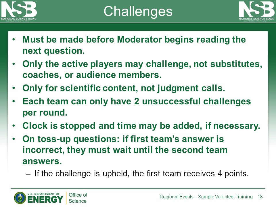 Challenges Must be made before Moderator begins reading the next question. Only the active players may challenge, not substitutes, coaches, or audienc