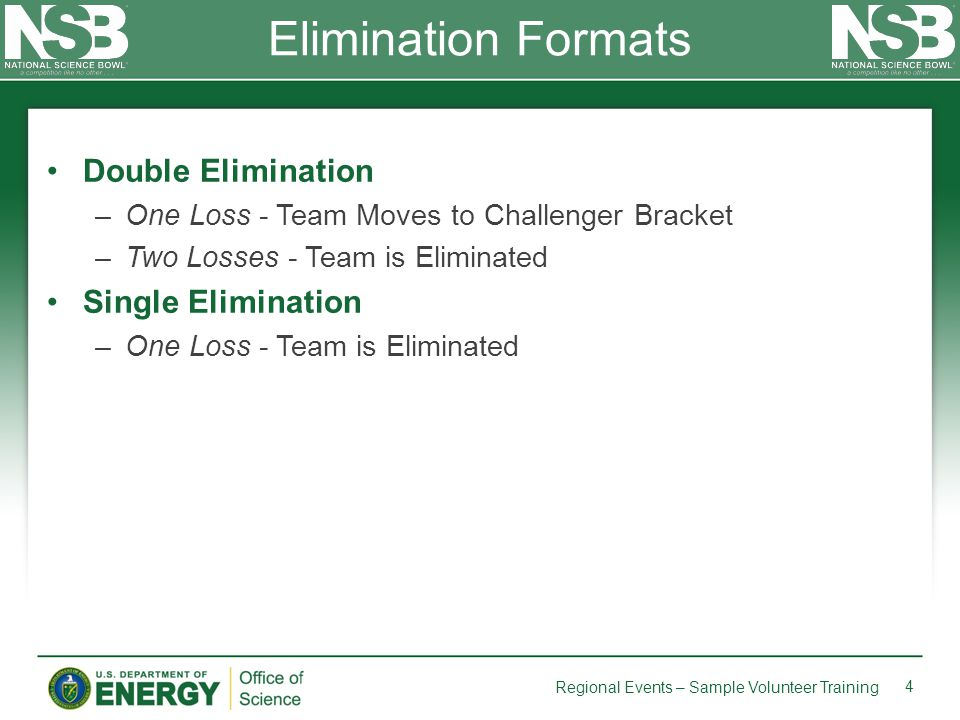 Double Elimination –One Loss - Team Moves to Challenger Bracket –Two Losses - Team is Eliminated Single Elimination –One Loss - Team is Eliminated Eli