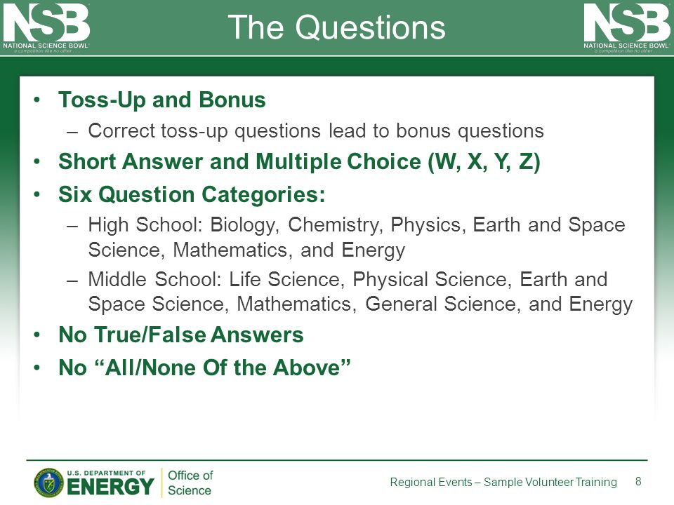 Toss-Up and Bonus –Correct toss-up questions lead to bonus questions Short Answer and Multiple Choice (W, X, Y, Z) Six Question Categories: –High Scho