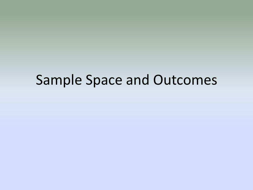Sample Space and Outcomes