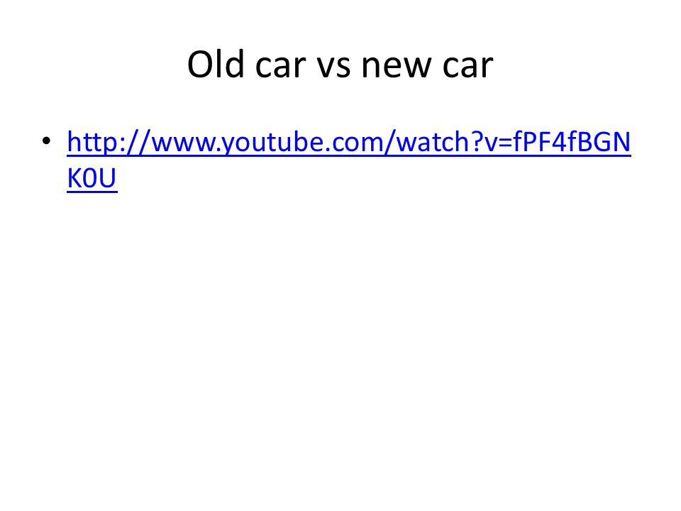 Old car vs new car http://www.youtube.com/watch v=fPF4fBGN K0U http://www.youtube.com/watch v=fPF4fBGN K0U