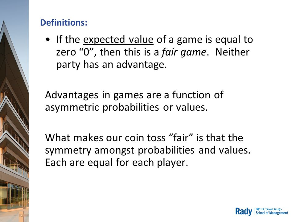 Definitions: If the expected value of a game is equal to zero 0 , then this is a fair game.