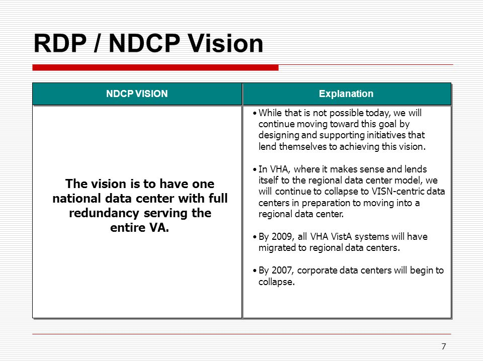 7 RDP / NDCP Vision While that is not possible today, we will continue moving toward this goal by designing and supporting initiatives that lend themselves to achieving this vision.