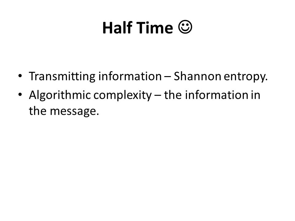 Half Time Transmitting information – Shannon entropy.
