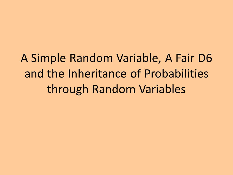 A Simple Random Variable, A Fair D6 and the Inheritance of Probabilities through Random Variables