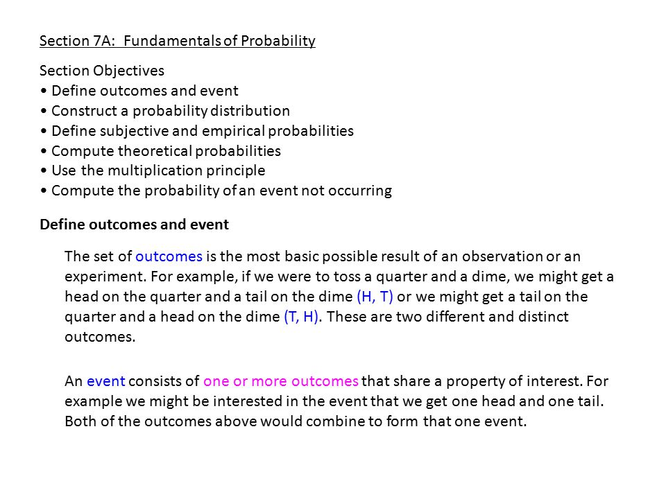 Section 7A: Fundamentals of Probability Consider the following experiment: toss two coins H H T T H T first coinsecond coin sample space