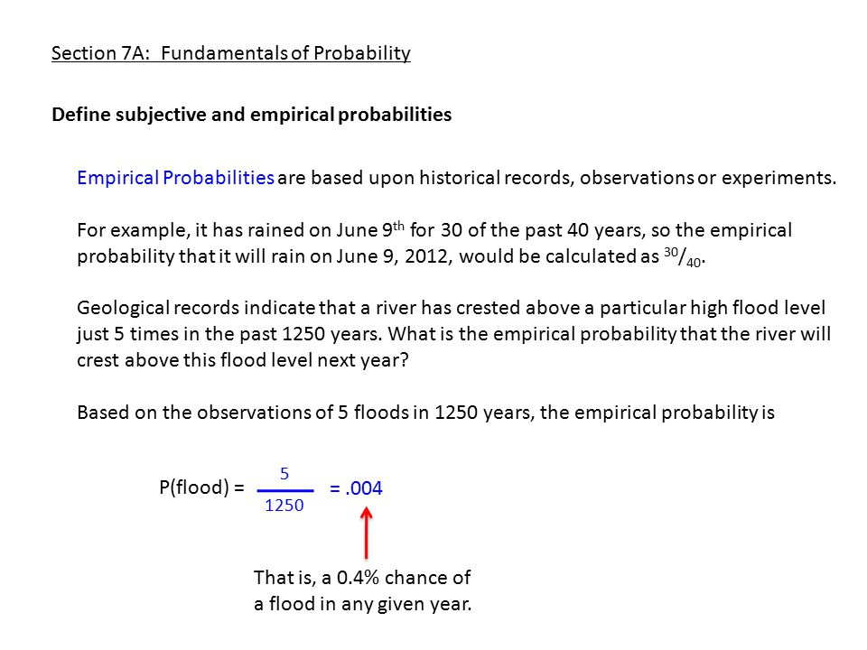 Section 7A: Fundamentals of Probability Empirical Probabilities are based upon historical records, observations or experiments. For example, it has ra