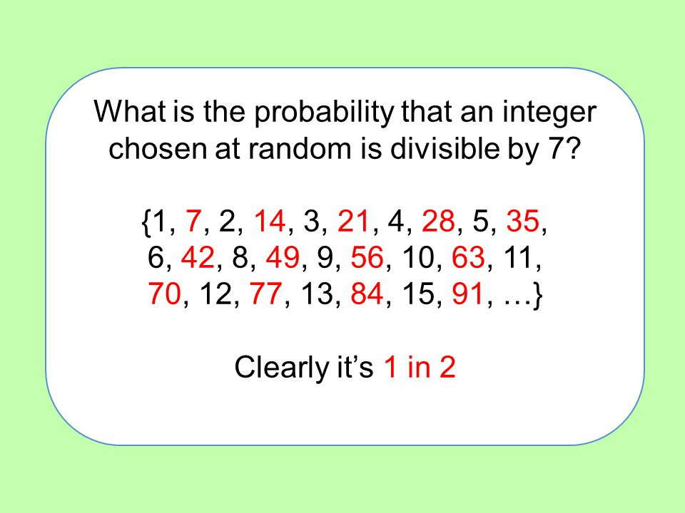 What is the probability that an integer chosen at random is divisible by 7? {1, 7, 2, 14, 3, 21, 4, 28, 5, 35, 6, 42, 8, 49, 9, 56, 10, 63, 11, 70, 12