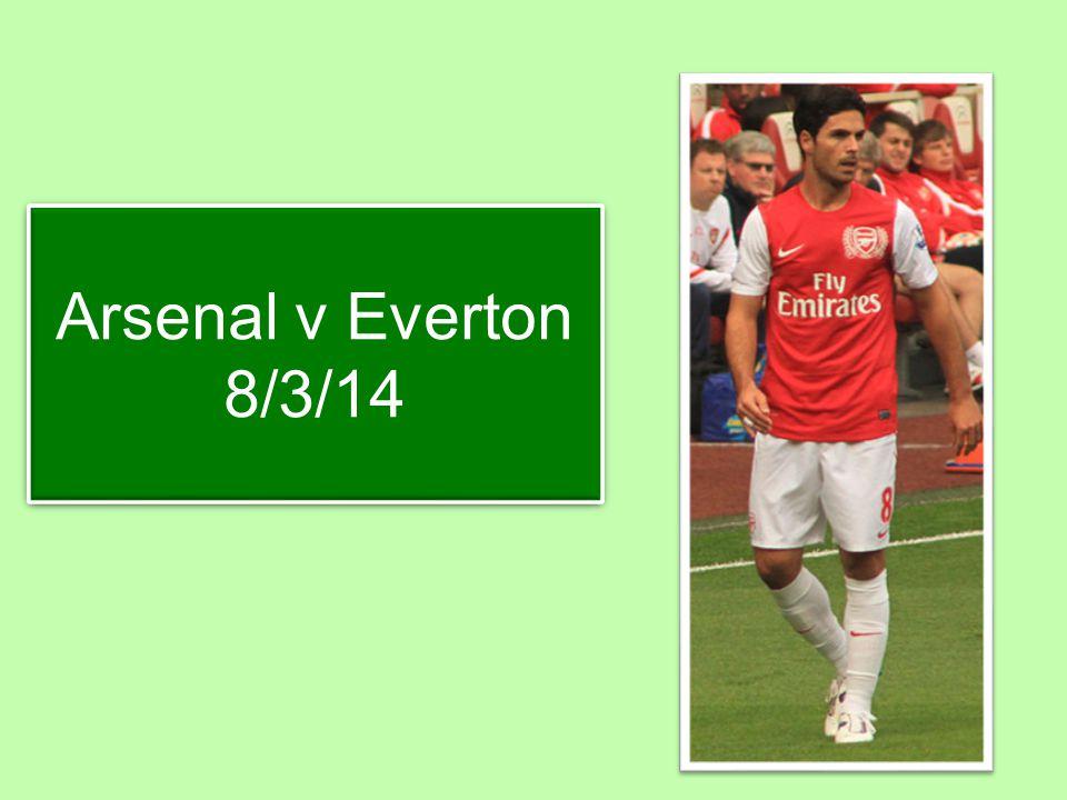 Arsenal v Everton 8/3/14