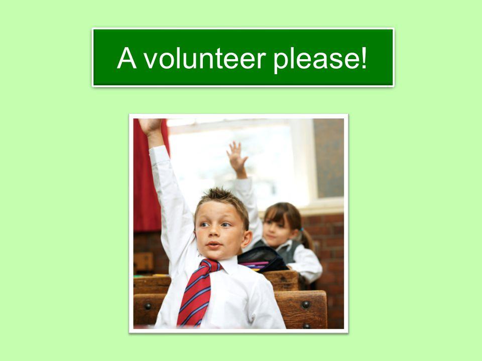 A volunteer please!