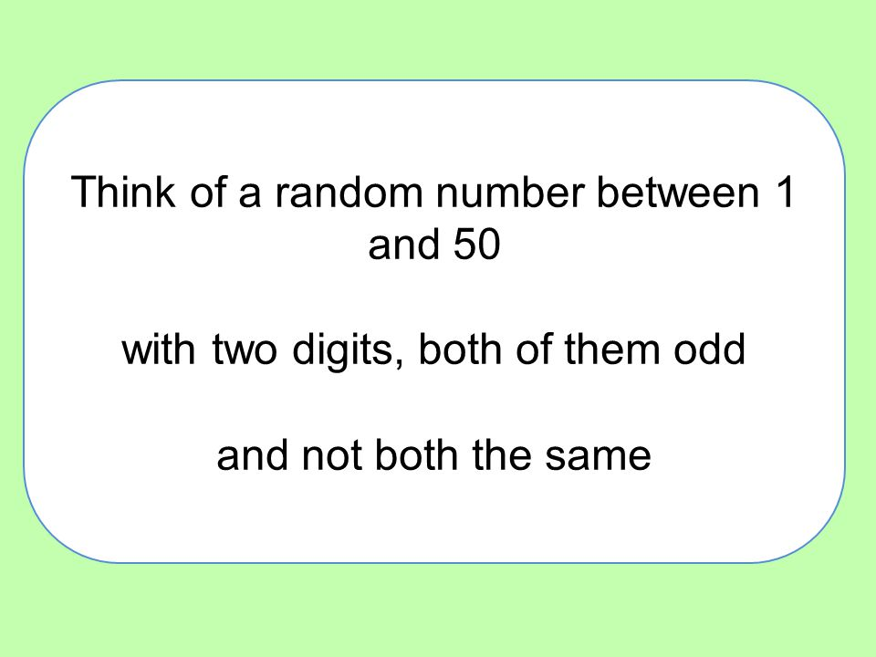 Think of a random number between 1 and 50 with two digits, both of them odd and not both the same